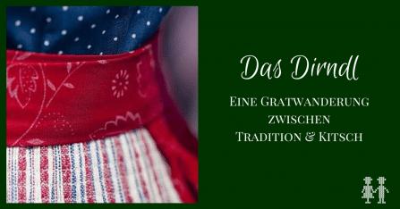 Das Dirndl - eine Gratwanderung zwischen Tradition und Kitsch