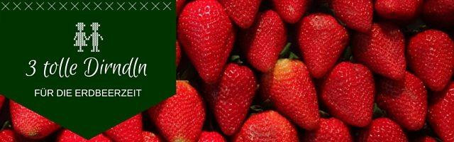 3 tolle Dirndln für die Erdbeerzeit